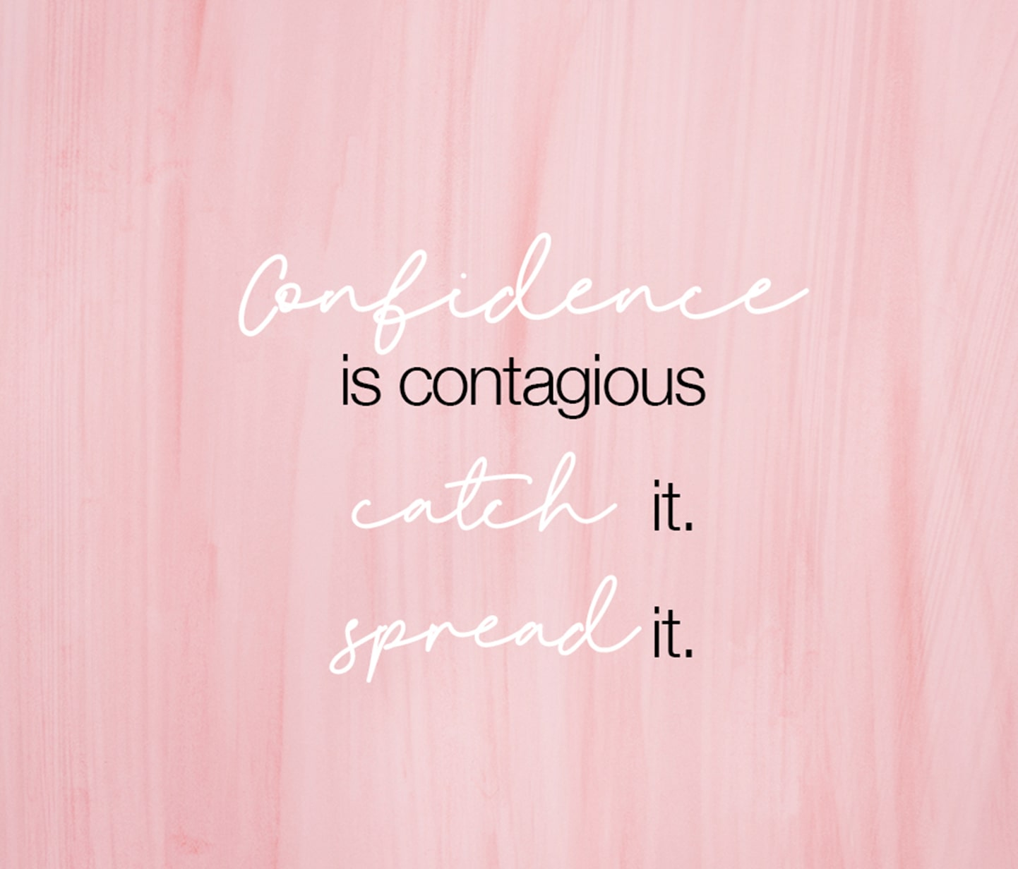 Confidence is contagious catch it, spread it